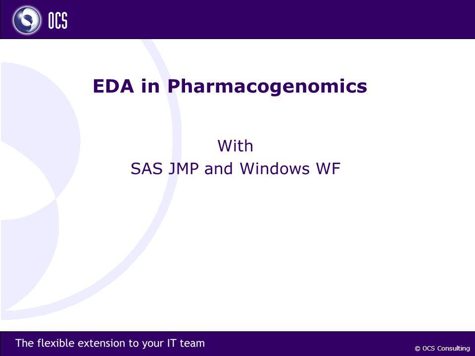 © OCS Consulting EDA in Pharmacogenomics With SAS JMP and Windows WF