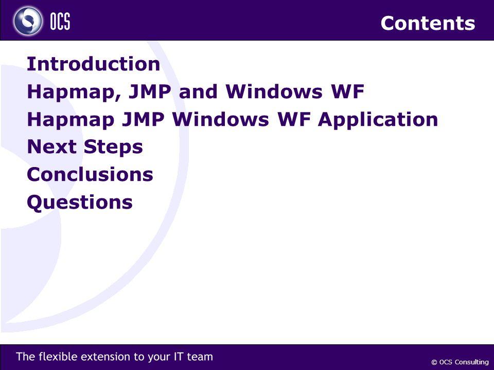 © OCS Consulting Contents Introduction Hapmap, JMP and Windows WF Hapmap JMP Windows WF Application Next Steps Conclusions Questions
