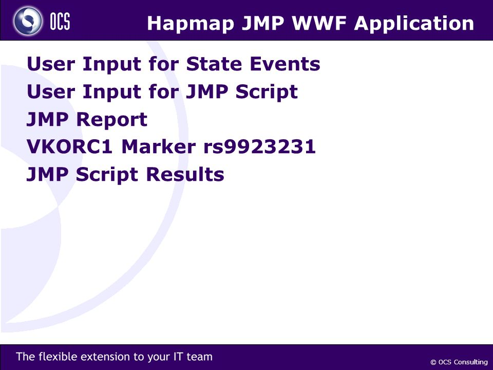 © OCS Consulting Hapmap JMP WWF Application User Input for State Events User Input for JMP Script JMP Report VKORC1 Marker rs JMP Script Results