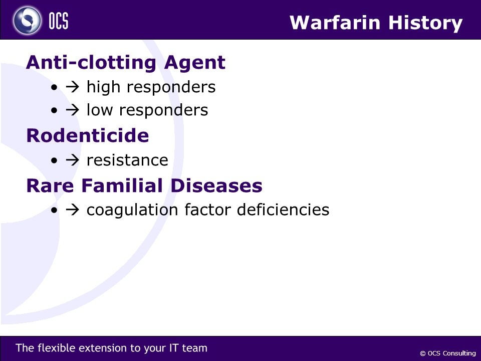 © OCS Consulting Warfarin History Anti-clotting Agent high responders low responders Rodenticide resistance Rare Familial Diseases coagulation factor deficiencies
