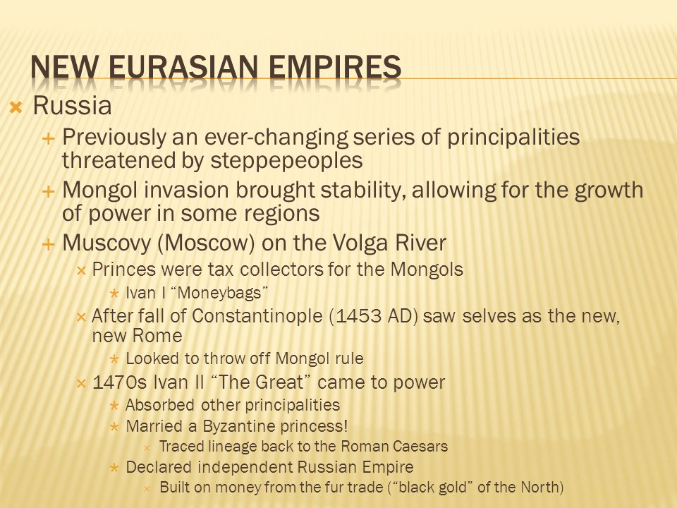 Russia Previously an ever-changing series of principalities threatened by steppepeoples Mongol invasion brought stability, allowing for the growth of
