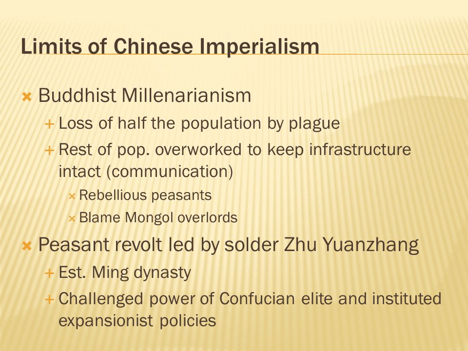 Limits of Chinese Imperialism Buddhist Millenarianism Loss of half the population by plague Rest of pop. overworked to keep infrastructure intact (com