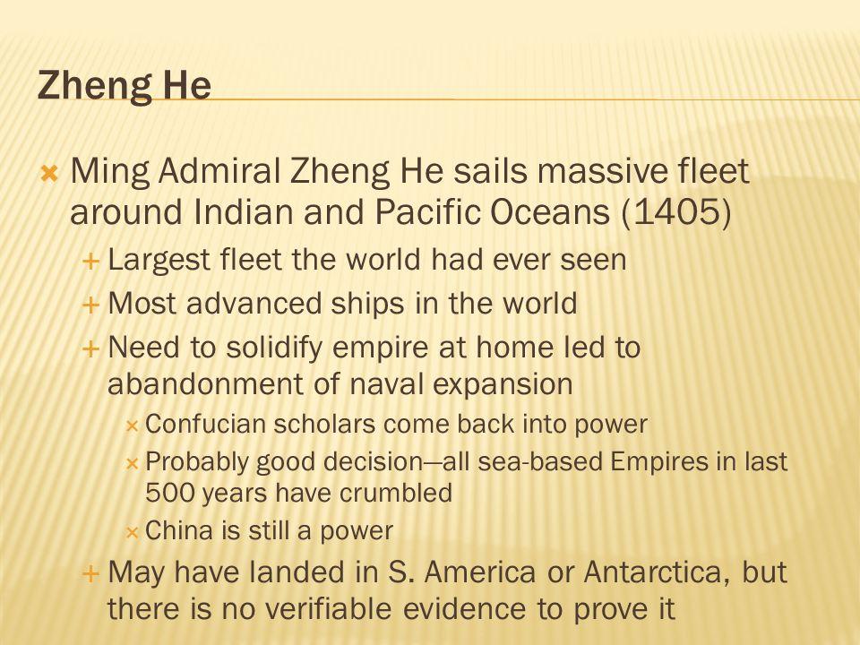 Zheng He Ming Admiral Zheng He sails massive fleet around Indian and Pacific Oceans (1405) Largest fleet the world had ever seen Most advanced ships i