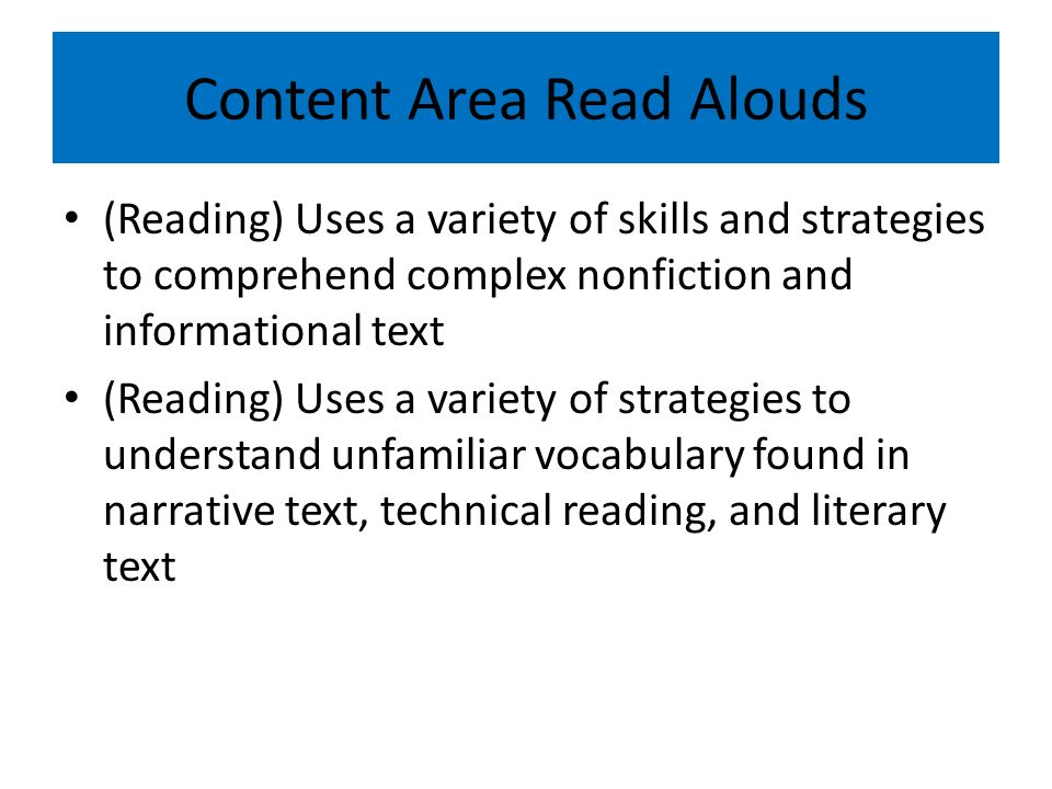 Content Area Read Alouds (Reading) Uses a variety of skills and strategies to comprehend complex nonfiction and informational text (Reading) Uses a variety of strategies to understand unfamiliar vocabulary found in narrative text, technical reading, and literary text