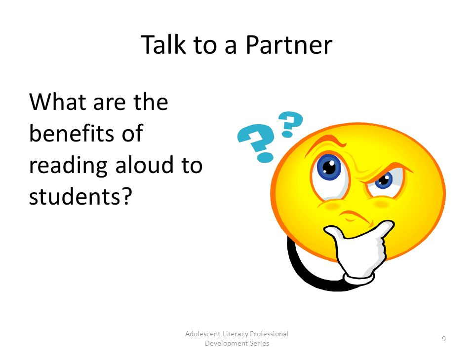 Talk to a Partner What are the benefits of reading aloud to students.