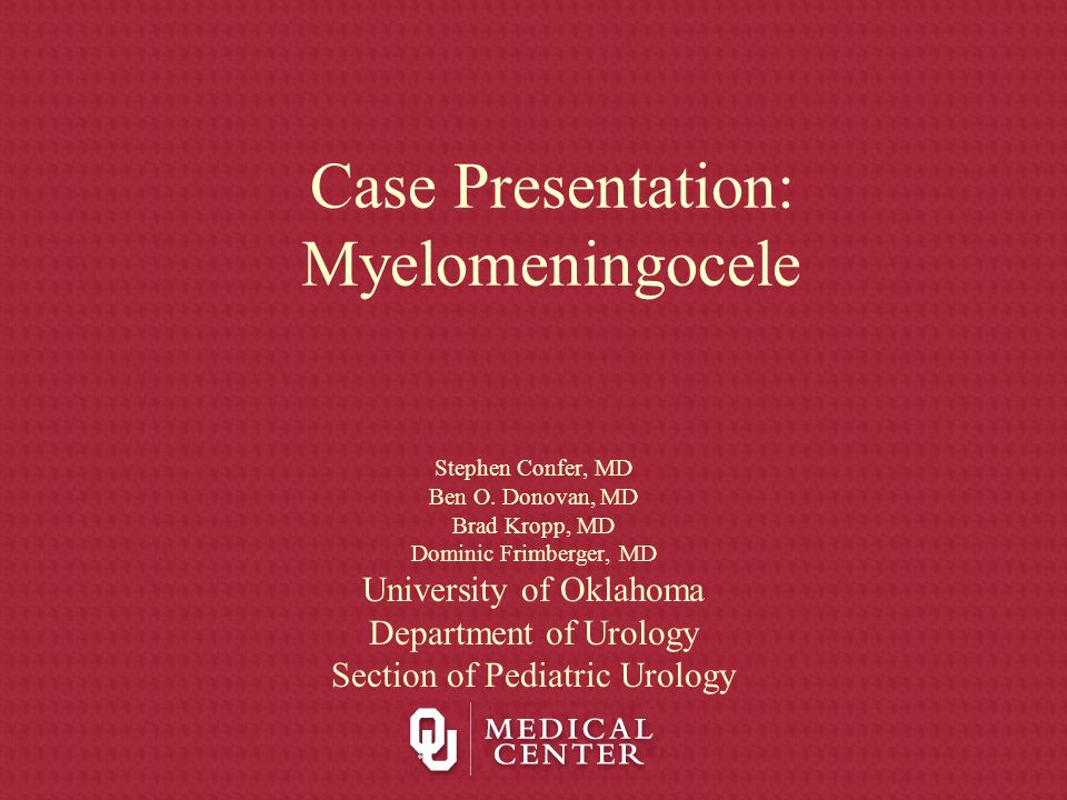 Case Presentation: Myelomeningocele Stephen Confer, MD Ben O.