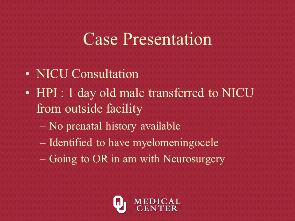 Case Presentation NICU Consultation HPI : 1 day old male transferred to NICU from outside facility –No prenatal history available –Identified to have