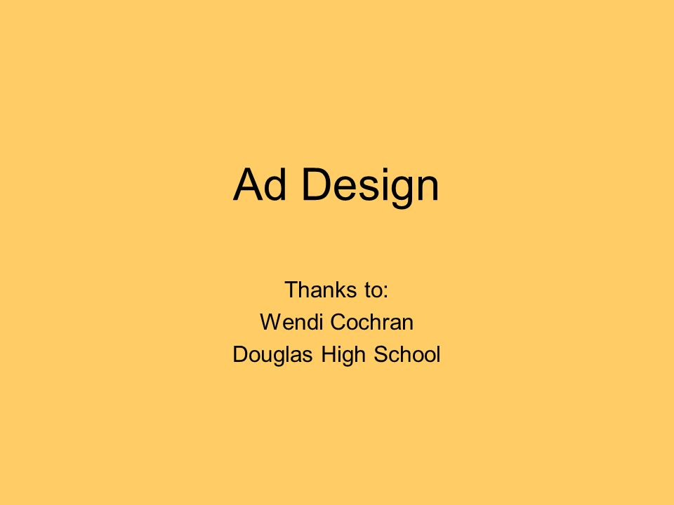 Ad Design Thanks to: Wendi Cochran Douglas High School