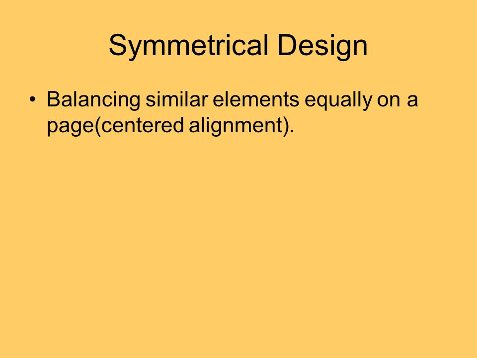Symmetrical Design Balancing similar elements equally on a page(centered alignment).