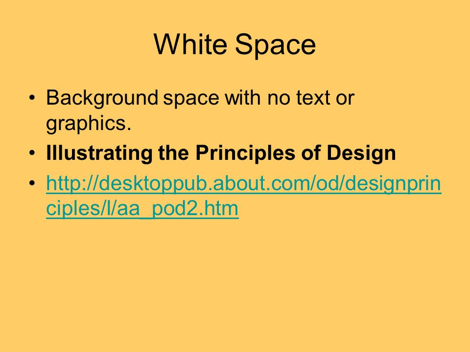 White Space Background space with no text or graphics. Illustrating the Principles of Design http://desktoppub.about.com/od/designprin ciples/l/aa_pod