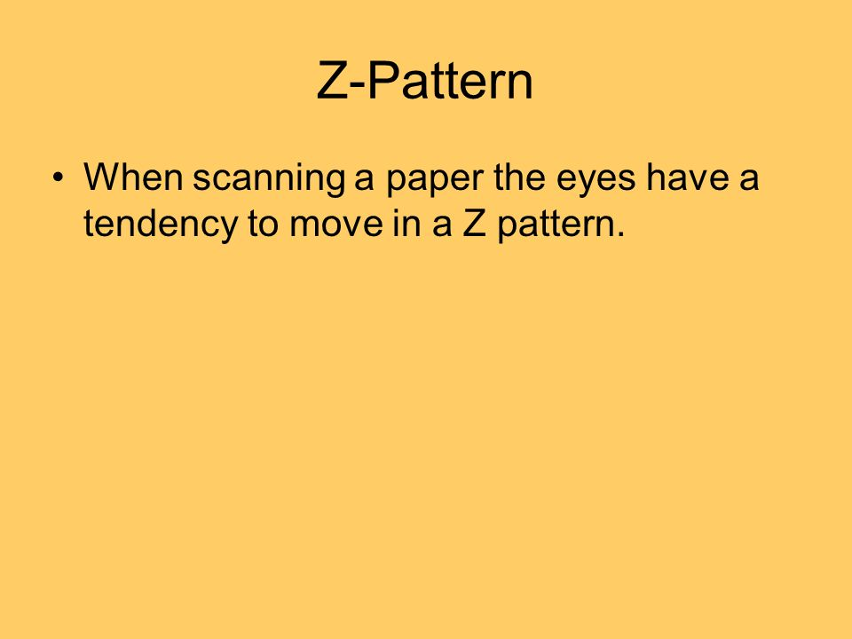 Z-Pattern When scanning a paper the eyes have a tendency to move in a Z pattern.
