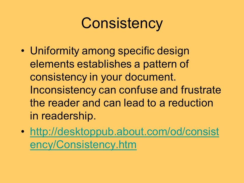 Consistency Uniformity among specific design elements establishes a pattern of consistency in your document.