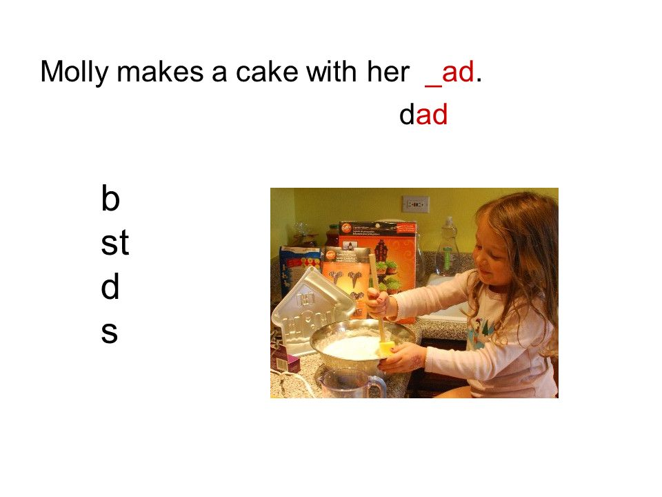 Molly makes a cake with her _ad. dad b st d s