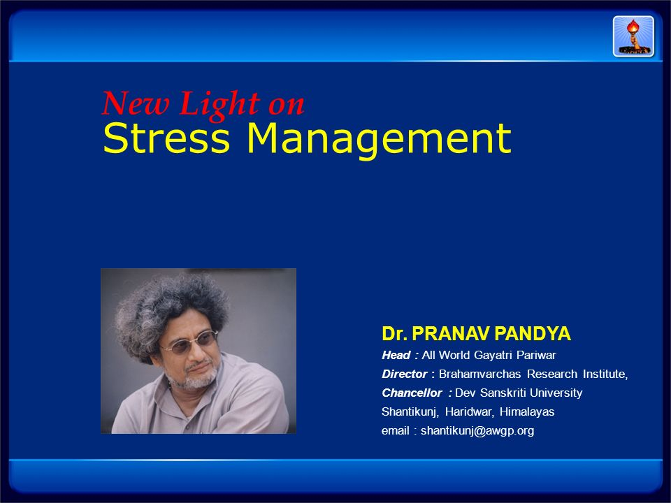 Dr. PRANAV PANDYA Head : All World Gayatri Pariwar Director : Brahamvarchas Research Institute, Chancellor : Dev Sanskriti University Shantikunj, Hari
