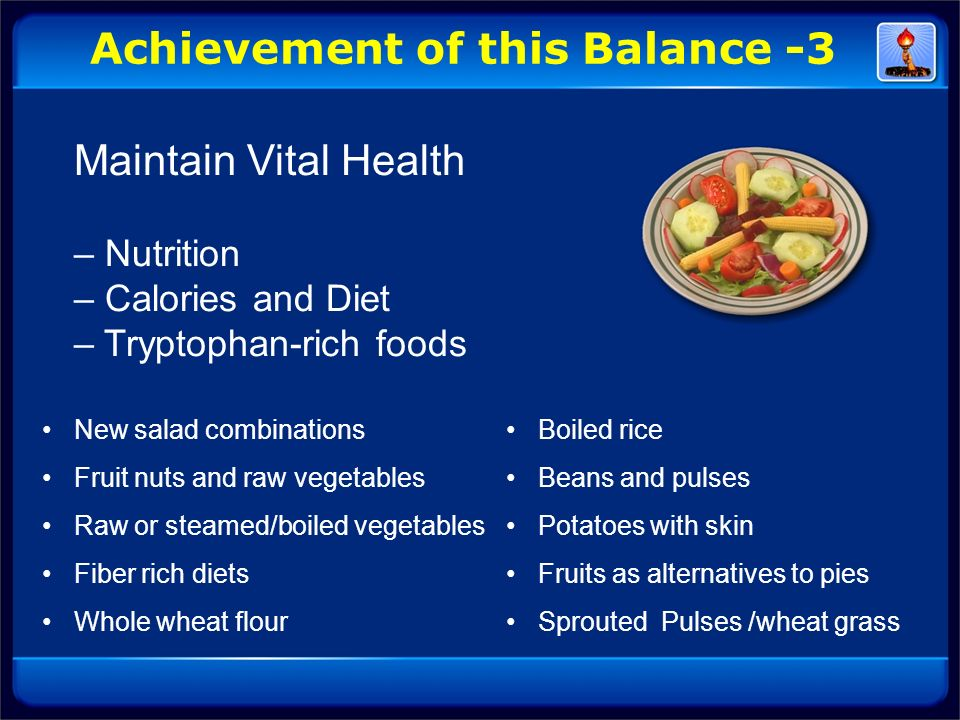Maintain Vital Health – Nutrition – Calories and Diet – Tryptophan-rich foods Achievement of this Balance -3 New salad combinations Fruit nuts and raw