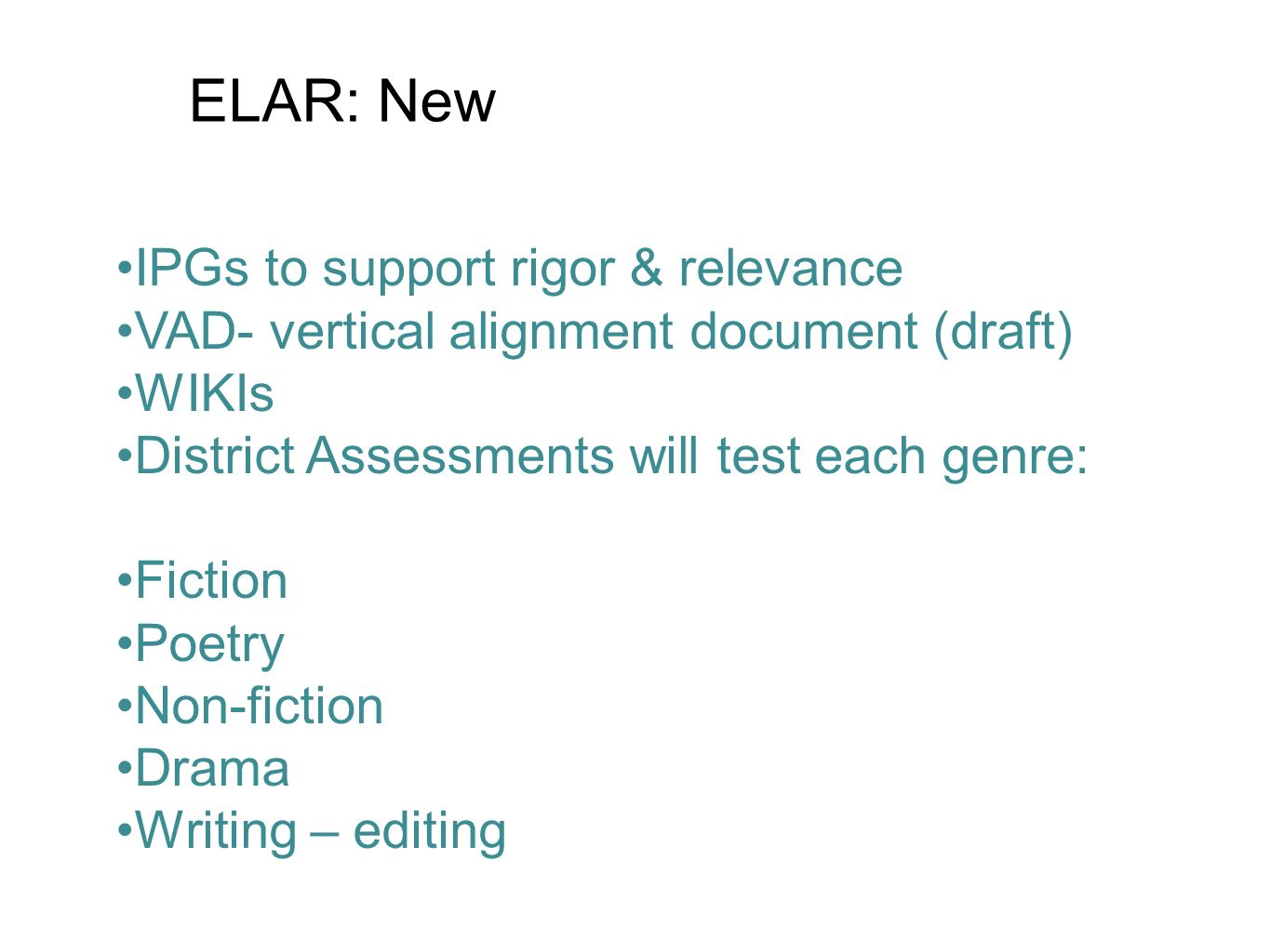 ELAR: New IPGs to support rigor & relevance VAD- vertical alignment document (draft) WIKIs District Assessments will test each genre: Fiction Poetry Non-fiction Drama Writing – editing