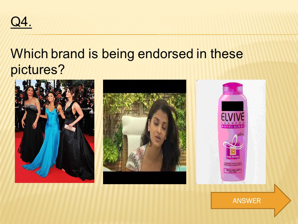 Q4. Which brand is being endorsed in these pictures? ANSWER