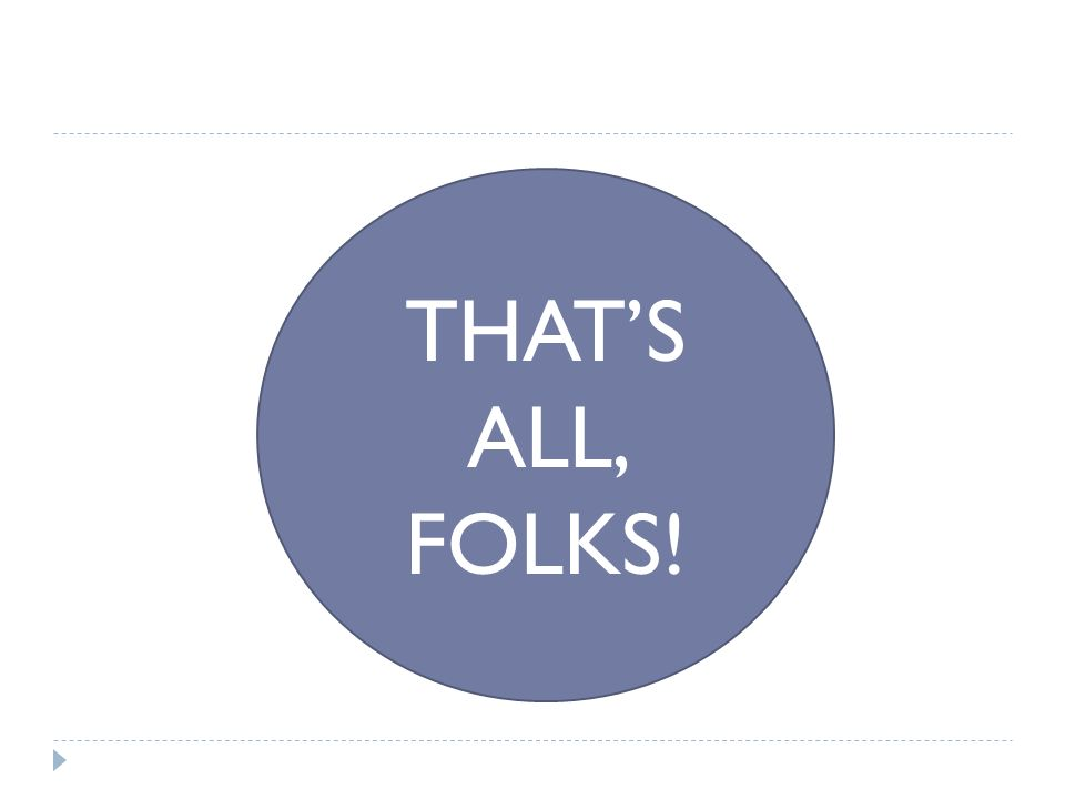 THATS ALL, FOLKS!