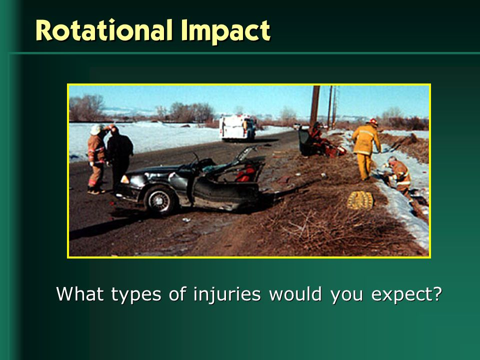 Rotational Impact What types of injuries would you expect?