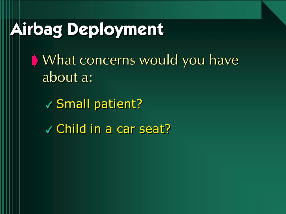 What concerns would you have about a: 4 Small patient? 4 Child in a car seat? What concerns would you have about a: 4 Small patient? 4 Child in a car