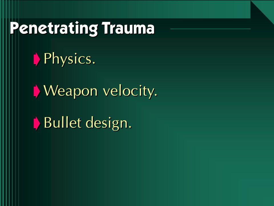 Physics. Weapon velocity. Bullet design. Physics. Weapon velocity. Bullet design. Penetrating Trauma