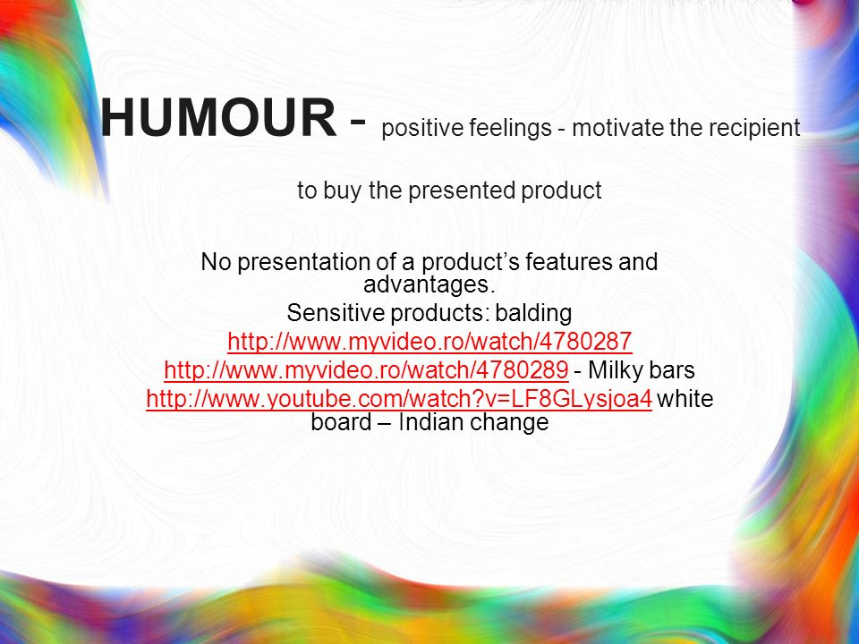 HUMOUR - positive feelings - motivate the recipient to buy the presented product No presentation of a products features and advantages.