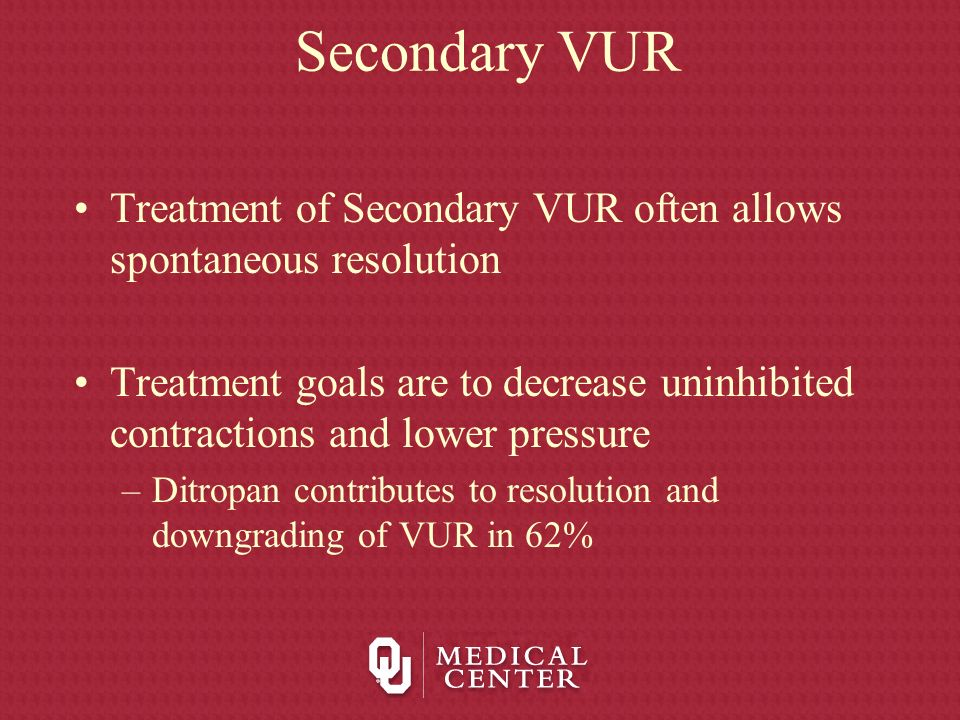 Secondary VUR Treatment of Secondary VUR often allows spontaneous resolution Treatment goals are to decrease uninhibited contractions and lower pressu