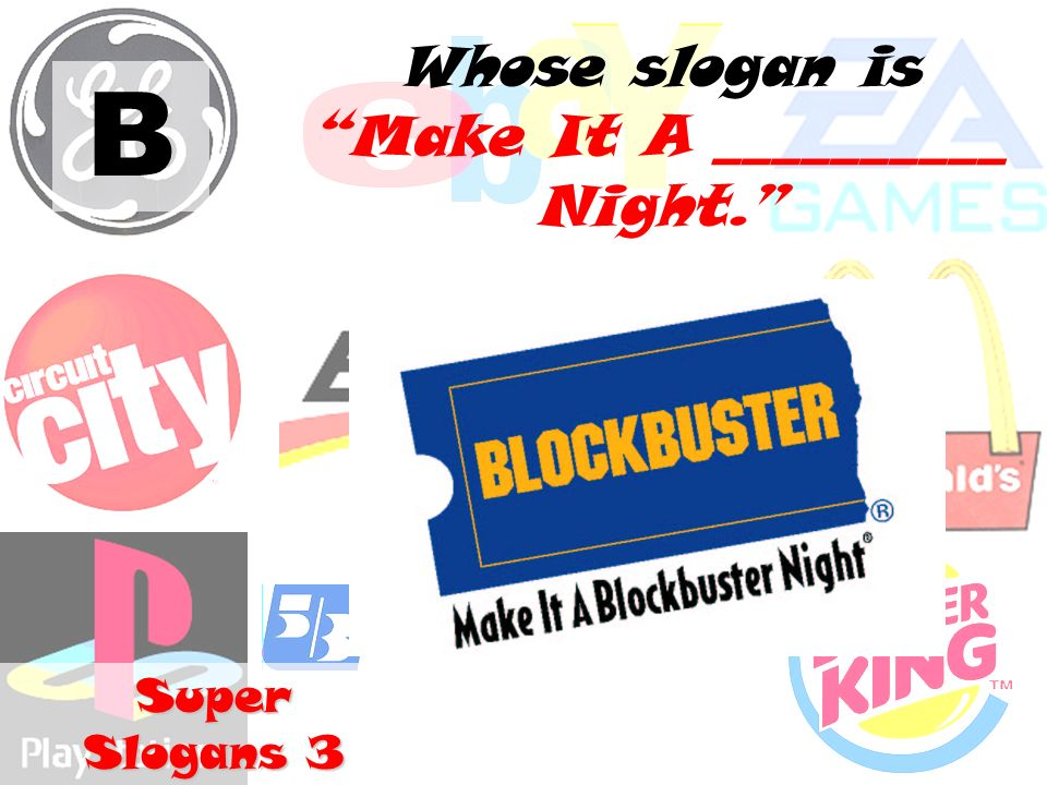 B Whose slogan is Make It A __________ Night. Super Slogans 3