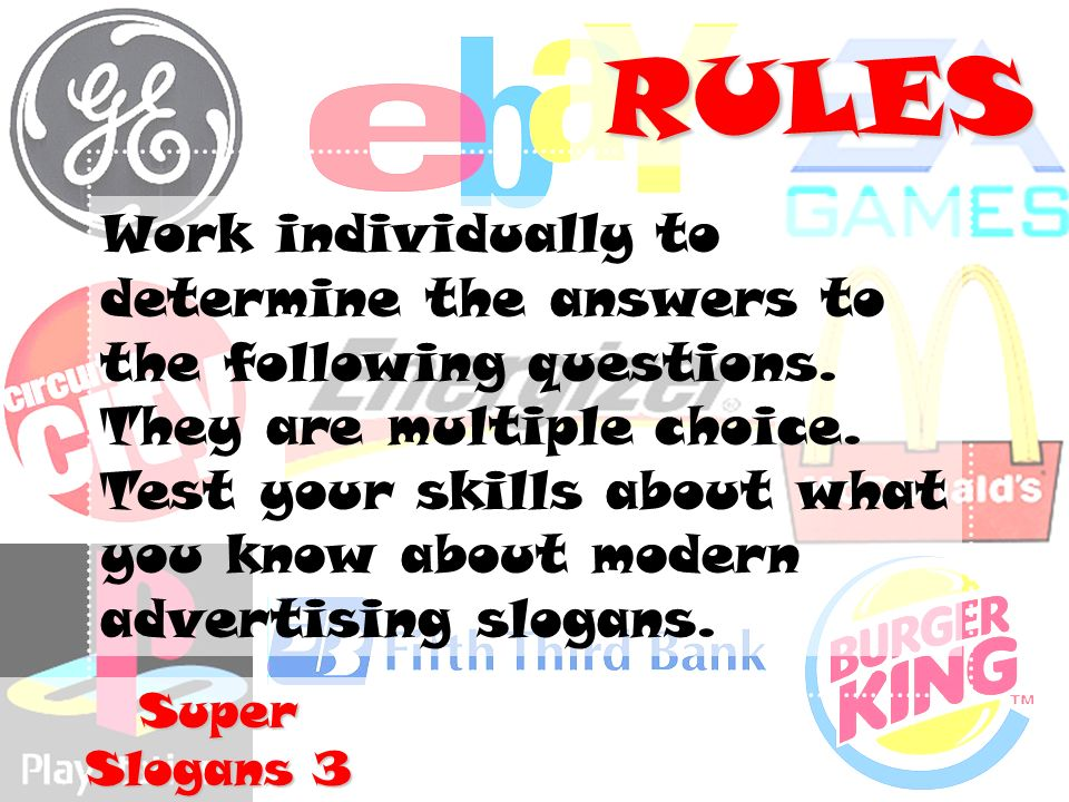 Super Slogans 3 RULES Work individually to determine the answers to the following questions.