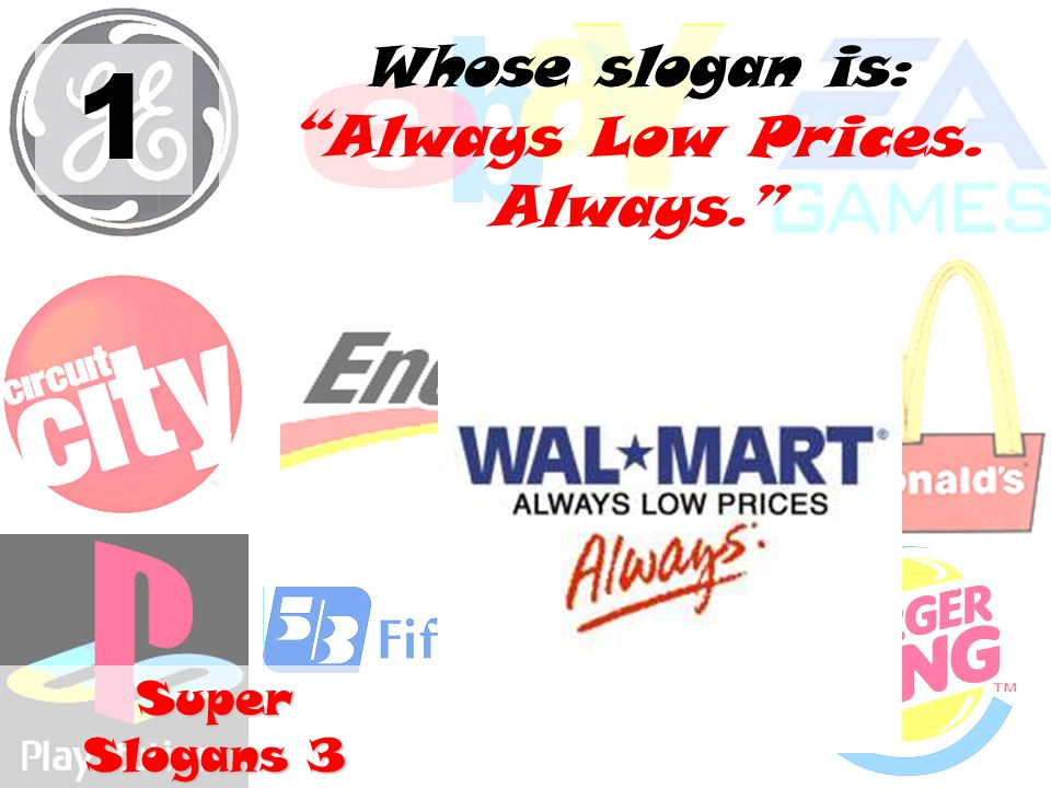 1 Whose slogan is: Always Low Prices. Always. Super Slogans 3