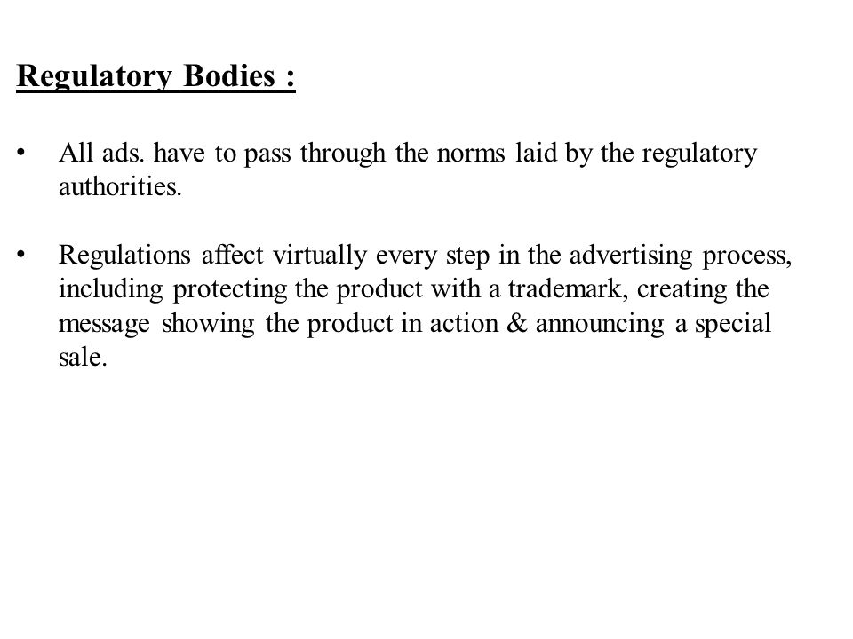 The following bodies (regulatory) provide an important check on advertisers, seeing to it that they do not advertise in ways that are deceptive or otherwise socially deceptive.
