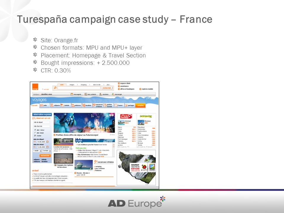 Site: Orange.fr Chosen formats: MPU and MPU+ layer Placement: Homepage & Travel Section Bought impressions: CTR: 0.30% Turespaña campaign case study – France