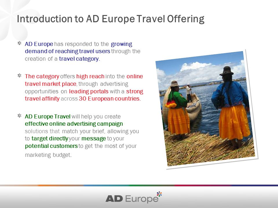 Introduction to AD Europe Travel Offering AD Europe has responded to the growing demand of reaching travel users through the creation of a travel category.