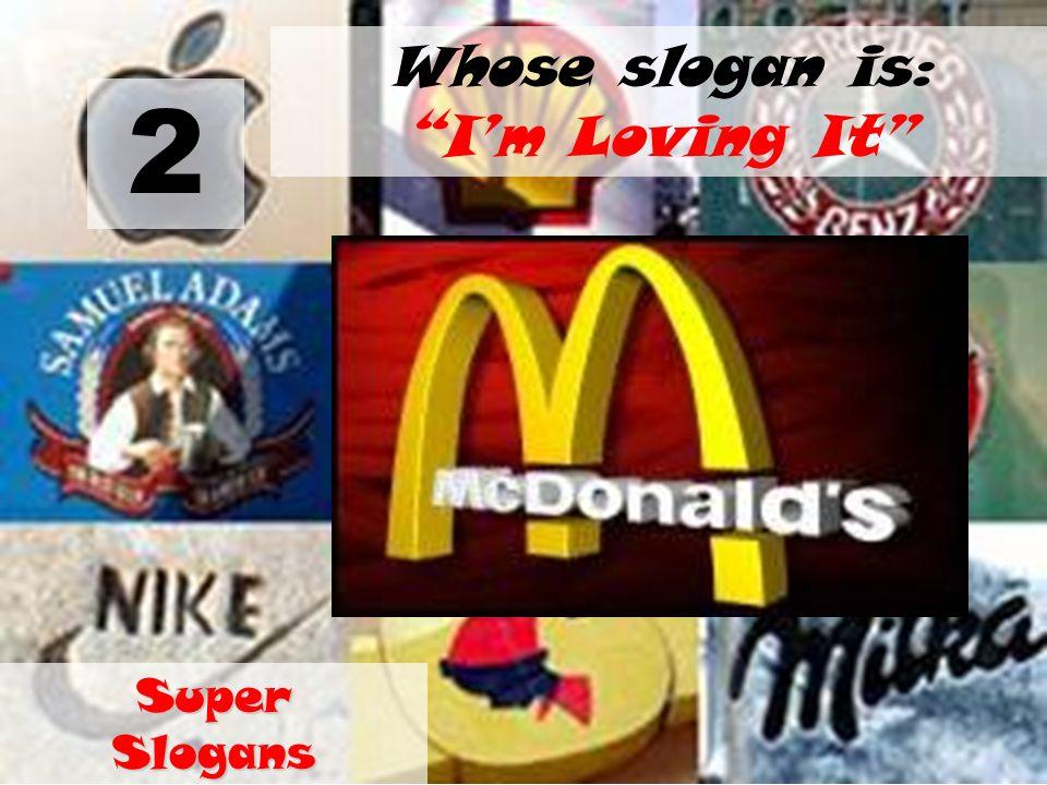 2 Whose slogan is: Im Loving It Super Slogans