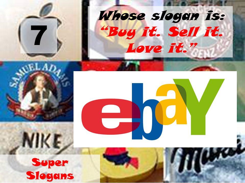 7 Whose slogan is: Buy it. Sell it. Love it. Super Slogans