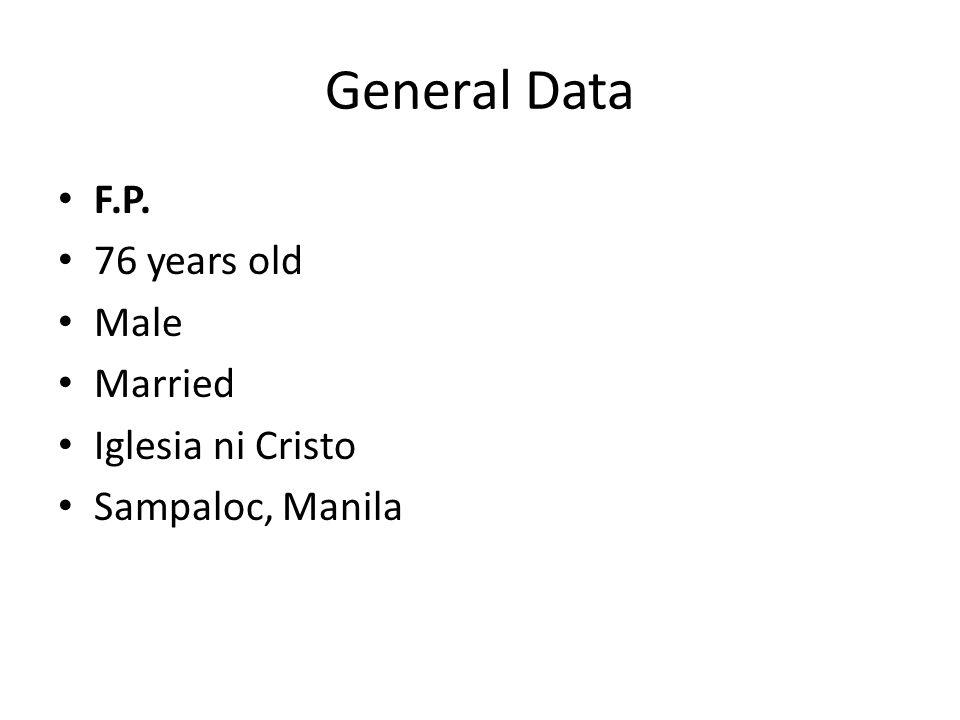 General Data F.P. 76 years old Male Married Iglesia ni Cristo Sampaloc, Manila
