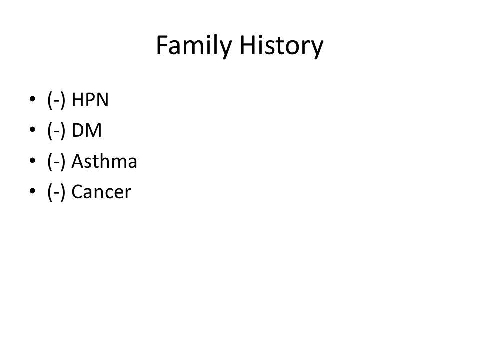 Family History (-) HPN (-) DM (-) Asthma (-) Cancer