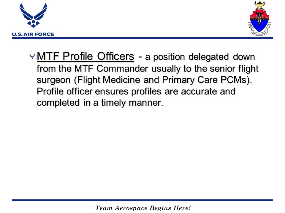 Team Aerospace Begins Here! MTF Profile Officers - a position delegated down from the MTF Commander usually to the senior flight surgeon (Flight Medic