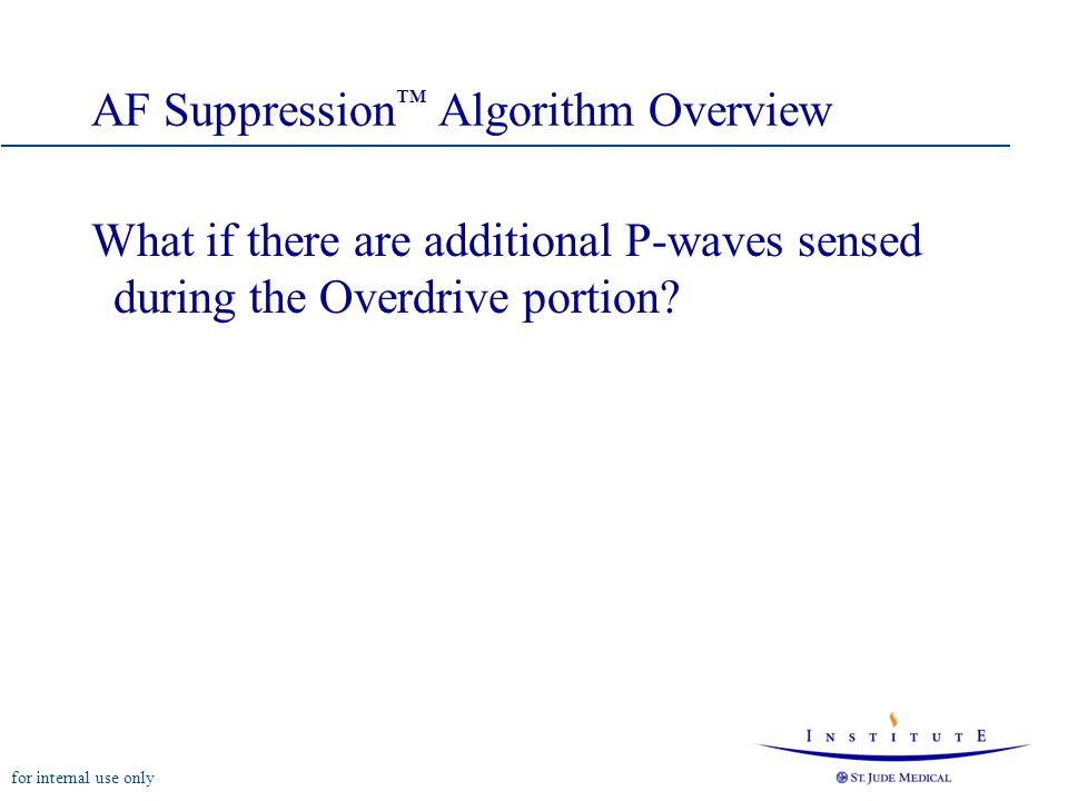 for internal use only AF Suppression Algorithm Overview What if there are additional P-waves sensed during the Overdrive portion?
