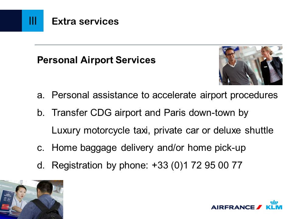 Personal Airport Services a.Personal assistance to accelerate airport procedures b.Transfer CDG airport and Paris down-town by Luxury motorcycle taxi,