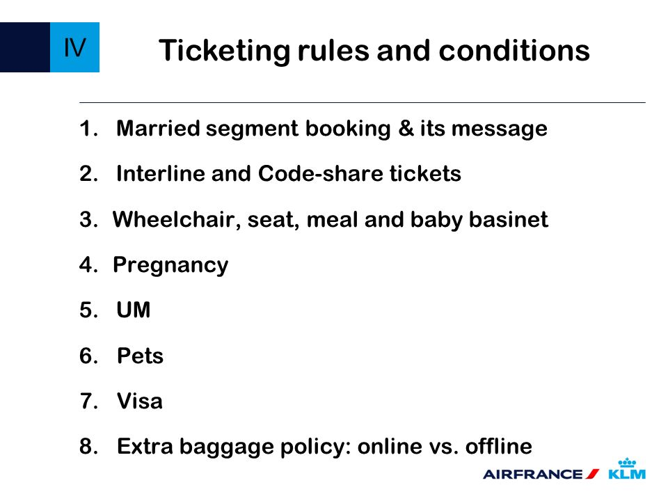 IV 1. Married segment booking & its message 2. Interline and Code-share tickets 3.Wheelchair, seat, meal and baby basinet 4.Pregnancy 5. UM 6.Pets 7.V