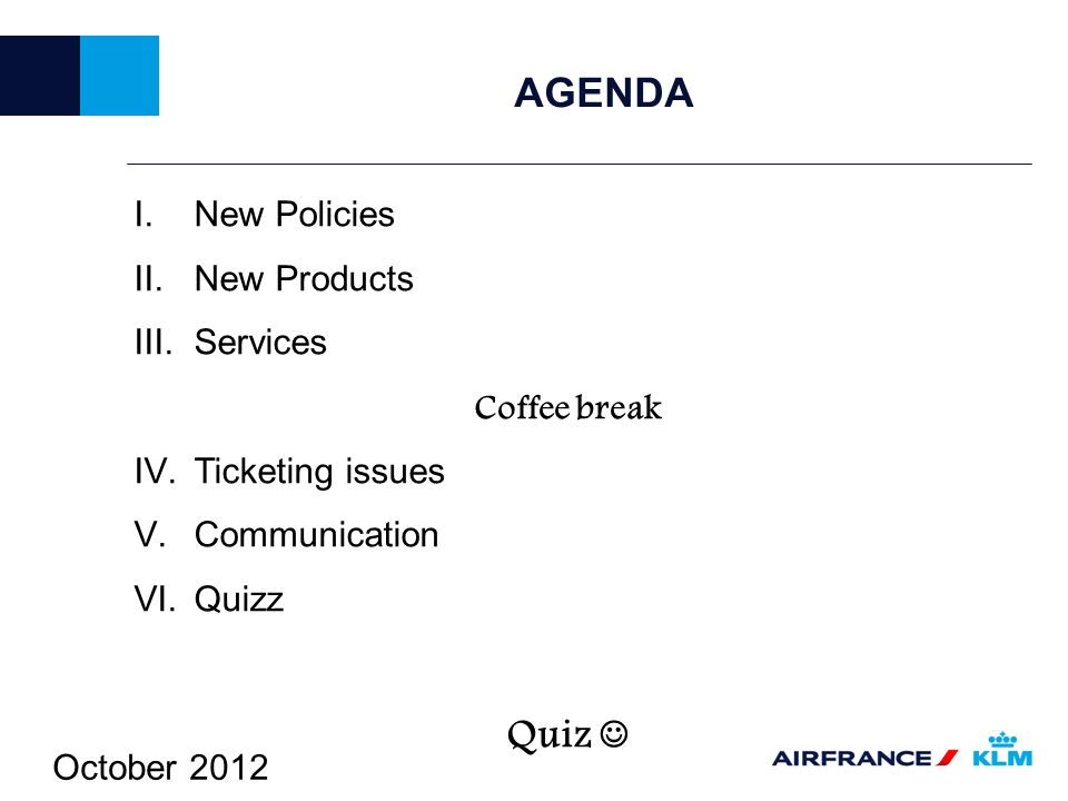 October 2012 AGENDA I.New Policies II.New Products III.Services Coffee break IV.Ticketing issues V.Communication VI.Quizz Quiz