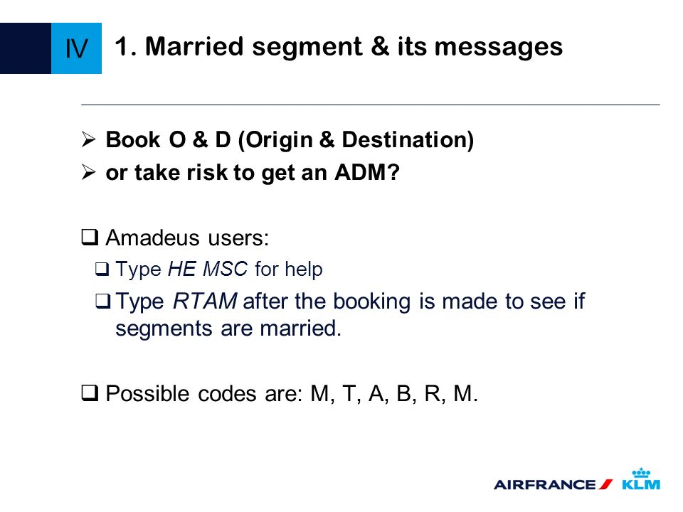 1. Married segment & its messages Book O & D (Origin & Destination) or take risk to get an ADM? Amadeus users: Type HE MSC for help Type RTAM after th