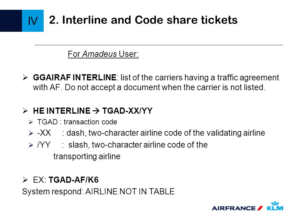 2. Interline and Code share tickets For Amadeus User: GGAIRAF INTERLINE: list of the carriers having a traffic agreement with AF. Do not accept a docu
