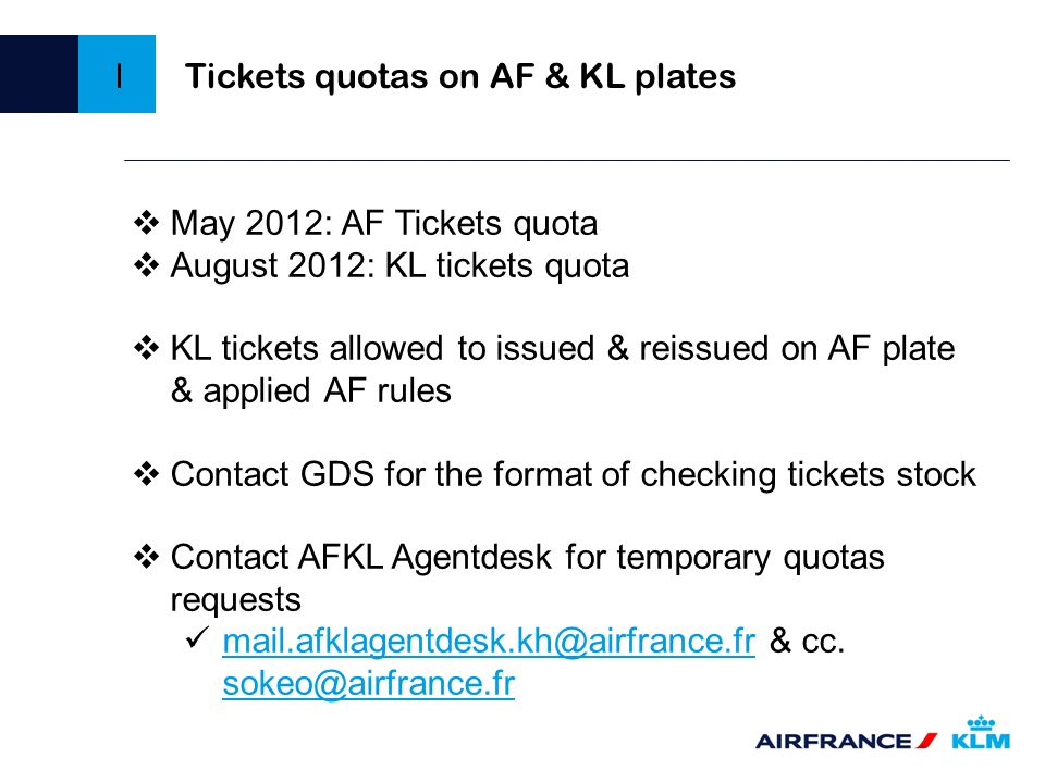 May 2012: AF Tickets quota August 2012: KL tickets quota KL tickets allowed to issued & reissued on AF plate & applied AF rules Contact GDS for the fo