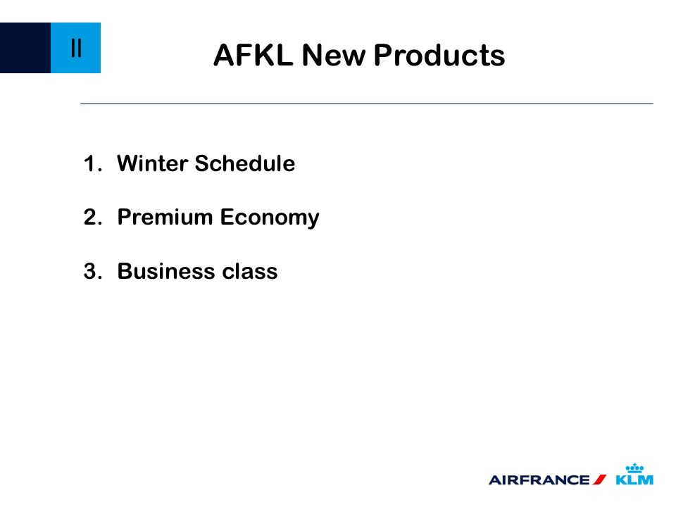 1.Winter Schedule 2.Premium Economy 3.Business class AFKL New Products II