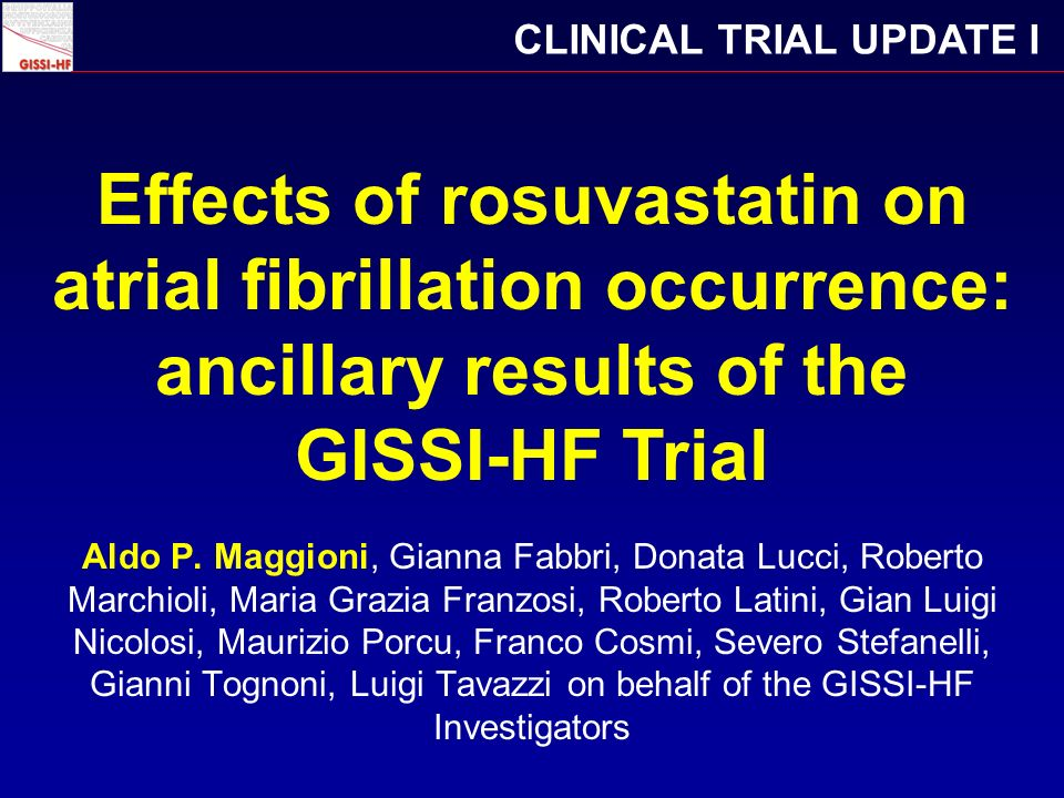 Effects of rosuvastatin on atrial fibrillation occurrence: ancillary results of the GISSI-HF Trial CLINICAL TRIAL UPDATE I Aldo P.