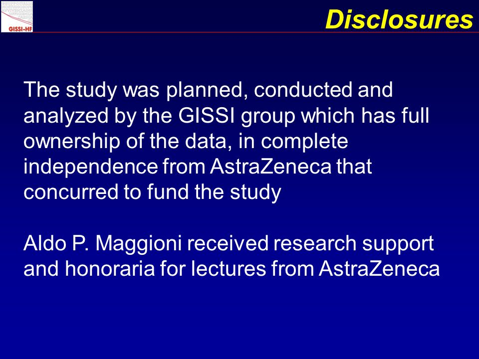 The study was planned, conducted and analyzed by the GISSI group which has full ownership of the data, in complete independence from AstraZeneca that concurred to fund the study Aldo P.