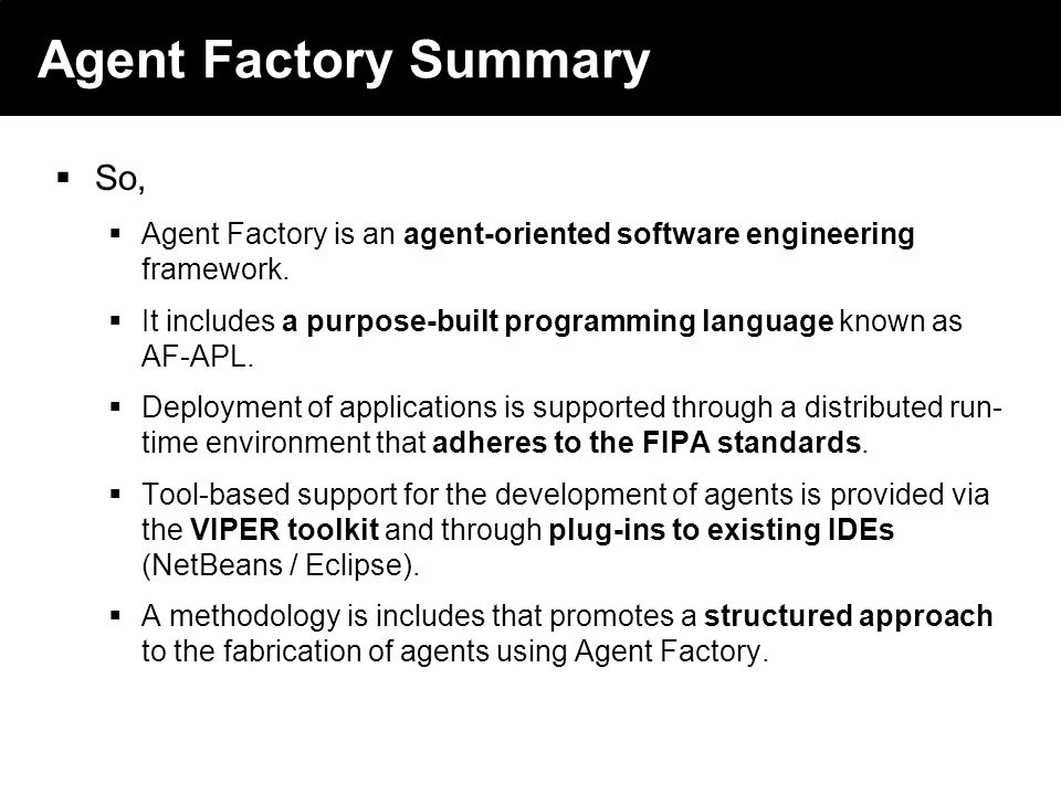 2003 © ChangingWorlds Ltd. Agent Factory Summary So, Agent Factory is an agent-oriented software engineering framework. It includes a purpose-built pr