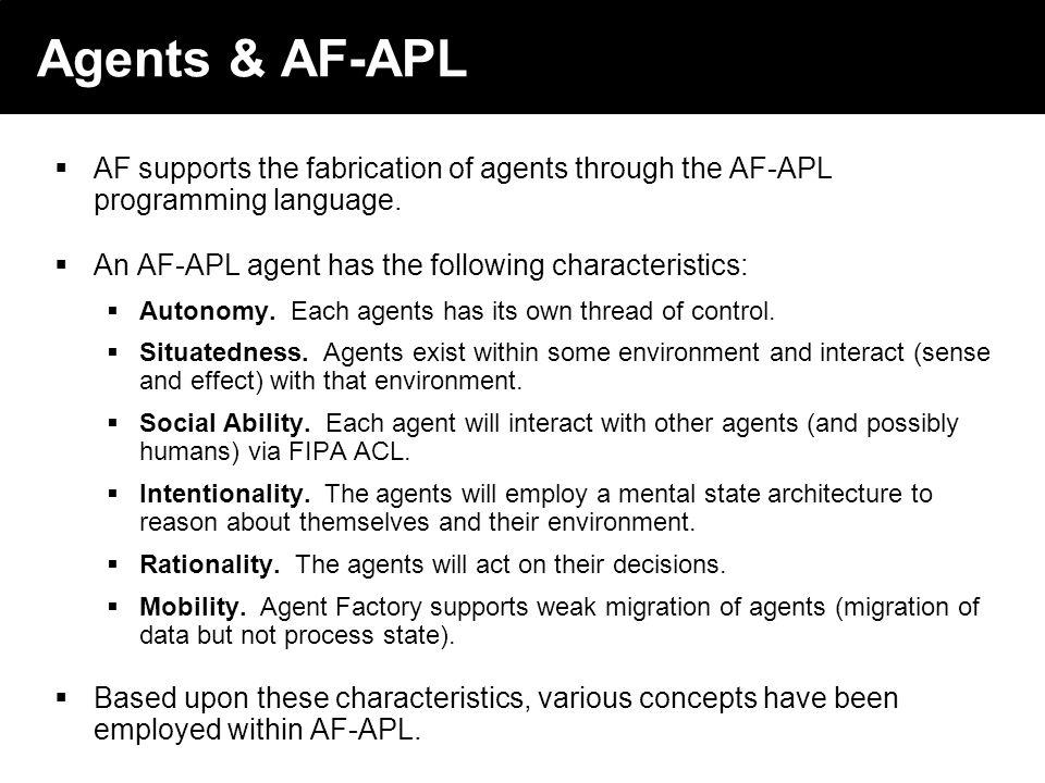 2003 © ChangingWorlds Ltd. Agents & AF-APL AF supports the fabrication of agents through the AF-APL programming language. An AF-APL agent has the foll